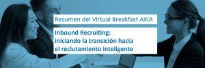 Virtual Breakfast AXIA – Inbound Recruiting: iniciando la transición hacia el reclutamiento inteligente