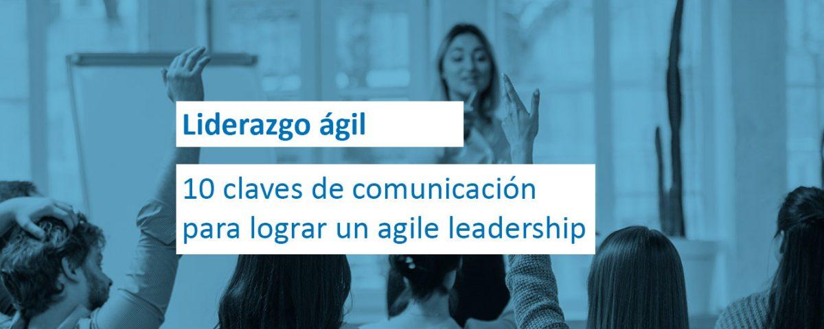 Liderazgo ágil: 10 claves de comunicación para lograr un agile leadership