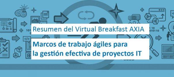 Virtual Breakfast AXIA – Marcos de trabajo ágiles para la gestión efectiva de proyectos IT