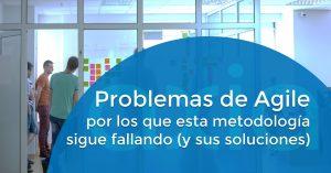 Problemas de Agile por los que esta metodología sigue fallando (y sus soluciones)